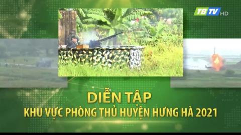 Diễn tập khu vực phòng thủ huyện Hưng Hà 2021